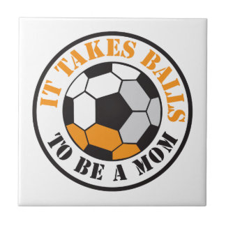 It takes BALLS to be a MOM (soccer football ball) Tile