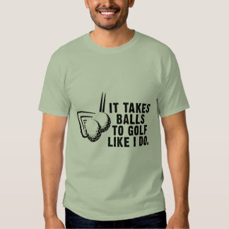 It Takes Balls To Golf Like I Do T-shirt