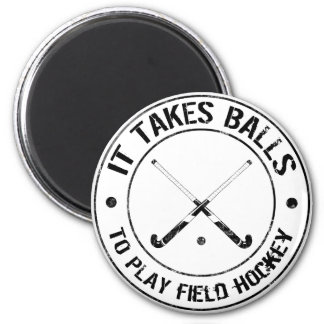 It Takes Balls To Play Field Hockey Magnet