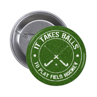 It Takes Balls To Play Field Hockey Pinback Button