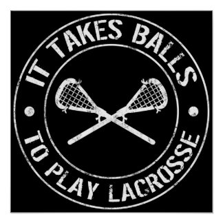 It Takes Balls To Play Lacrosse Poster