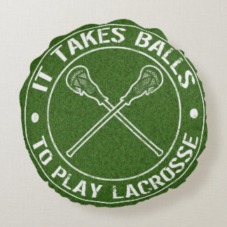 It Takes Balls To Play Lacrosse Round Pillow