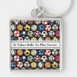 It Takes Balls To Play Soccer Keychain