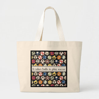 It Takes Balls To Play Soccer Large Tote Bag