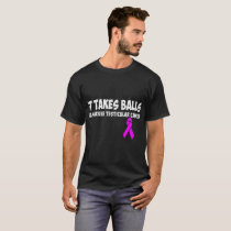 It Takes Balls To Survive Testicular Cancer Tshirt