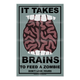 It takes brains to feed a zombie - humorous poster