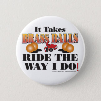 IT-TAKES-BRASS-BALLS BUTTON