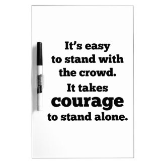 It Takes Courage To Stand Alone Dry Erase Board