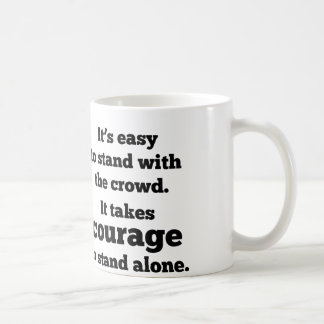 It Takes Courage To Stand Alone Classic White Coffee Mug