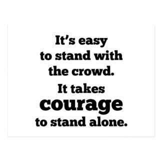 It Takes Courage To Stand Alone Postcard