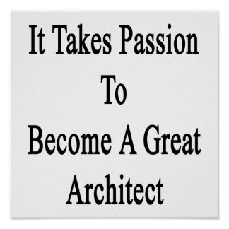 It Takes Passion To Become A Great Architect Poster