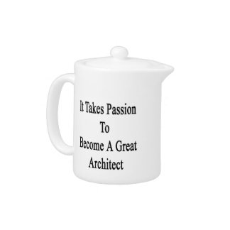 It Takes Passion To Become A Great Architect Teapot