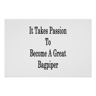 It Takes Passion To Become A Great Bagpiper Poster