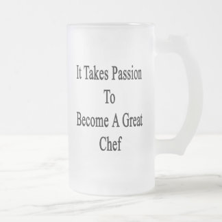 It Takes Passion To Become A Great Chef Frosted Glass Beer Mug