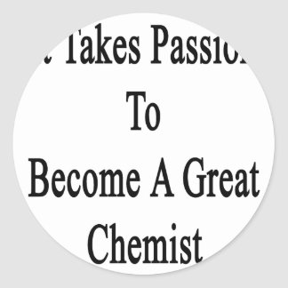 It Takes Passion To Become A Great Chemist Classic Round Sticker