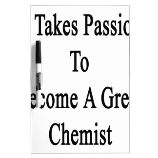It Takes Passion To Become A Great Chemist Dry-Erase Board