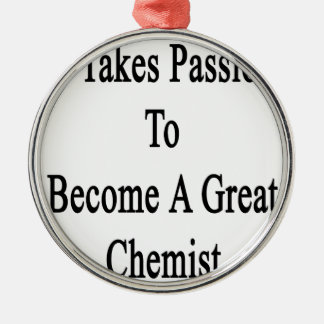 It Takes Passion To Become A Great Chemist Metal Ornament