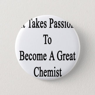 It Takes Passion To Become A Great Chemist Pinback Button