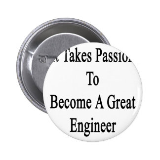 It Takes Passion To Become A Great Engineer Button