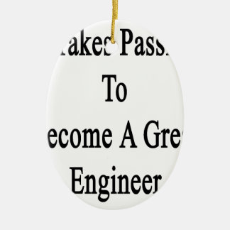It Takes Passion To Become A Great Engineer Ceramic Ornament