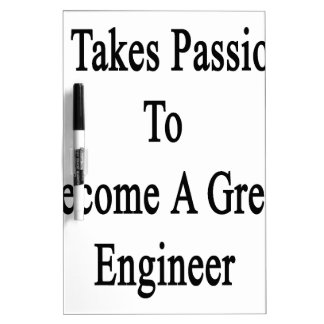 It Takes Passion To Become A Great Engineer Dry-Erase Board