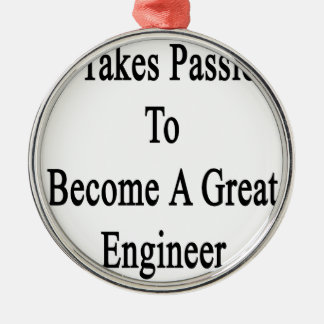 It Takes Passion To Become A Great Engineer Metal Ornament