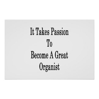 It Takes Passion To Become A Great Organist Poster