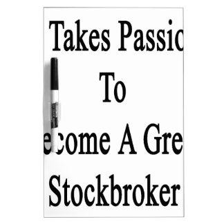 It Takes Passion To Become A Great Stockbroker Dry Erase Board