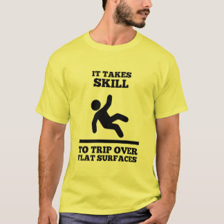 It Takes Skill To Trip over Flat Surfaces (Male T) T-Shirt