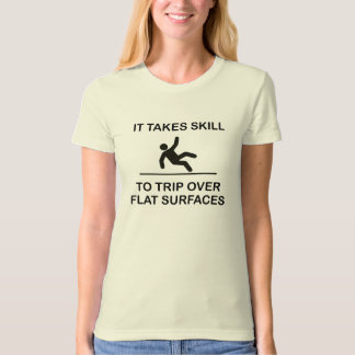 IT TAKES SKILL TO TRIP OVER FLAT SURFACES T-Shirt