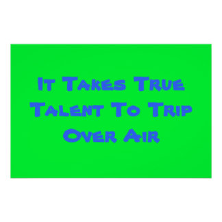 It takes True Talent To Trip Over Air Poster