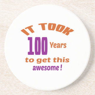 It took 100 years to get this awesome ! drink coaster