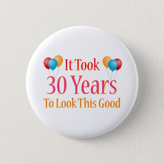It Took 30 Years to Look This Good Pinback Button
