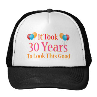 It Took 30 Years to Look This Good Trucker Hat