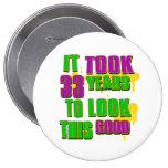 It took 33rd years to look this good pinback button