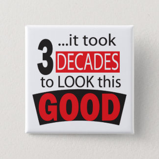 It Took 3 Decades to Look this Good- 30th Birthday Button