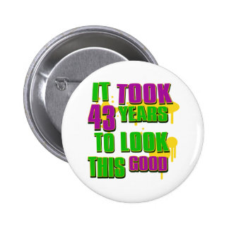 It took 43 years to look this good pinback button