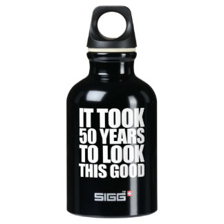 It took 50 years to look this good 50th birthday water bottle