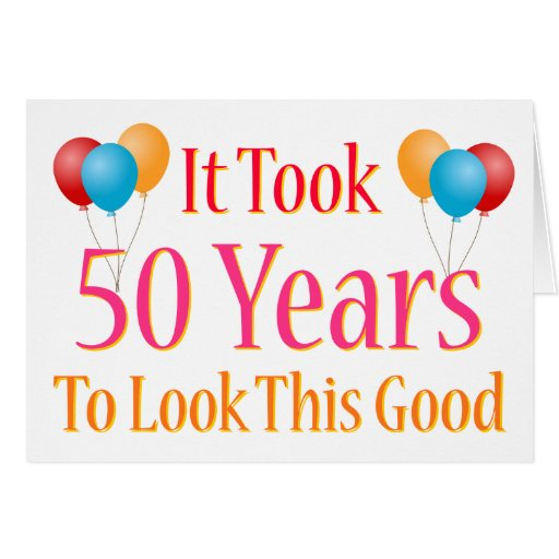 It took 50 years to look this good greeting card zazzle