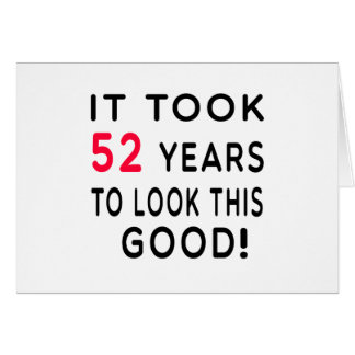 It Took 52 Years Birthday Designs Card