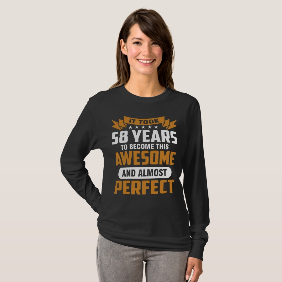 It Took 58 Years To Become This Awesome T-Shirt - Best Selling Long-Sleeve Street Fashion Shirt Designs