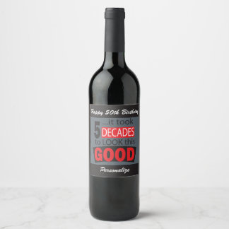 It Took 5 Decades to Look this Good 50th Birthday Wine Label