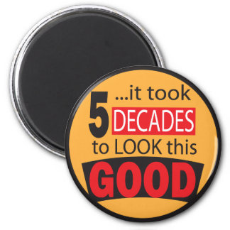 It took 5 Decades to Look this Good Magnet Fridge Magnet