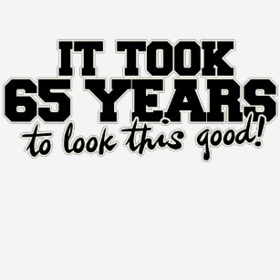 It Took 65 Years To Look This Good 65th Birthday T Shirt