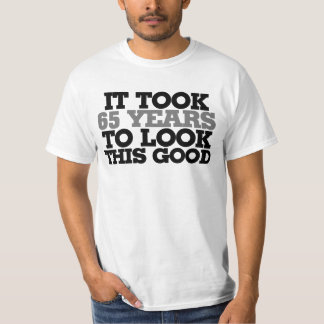 It took 65 years to look this good T-Shirt