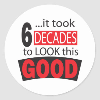 It Took 6 Decades to Look this Good 60th Birthday Classic Round Sticker