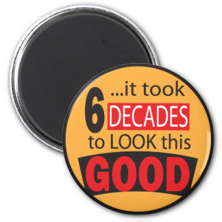 It Took 6 Decades to Look this Good  60th Birthday Magnet