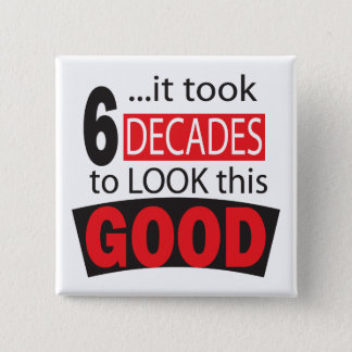 It Took 6 Decades to Look this Good  60th Birthday Pinback Button