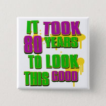 It took 80 years to look this good pinback button