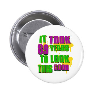It took 89 years to look this good pinback button